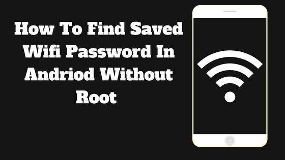See The Saved WiFi Password In Android Without Root