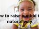 How to raise our kid the natural way
