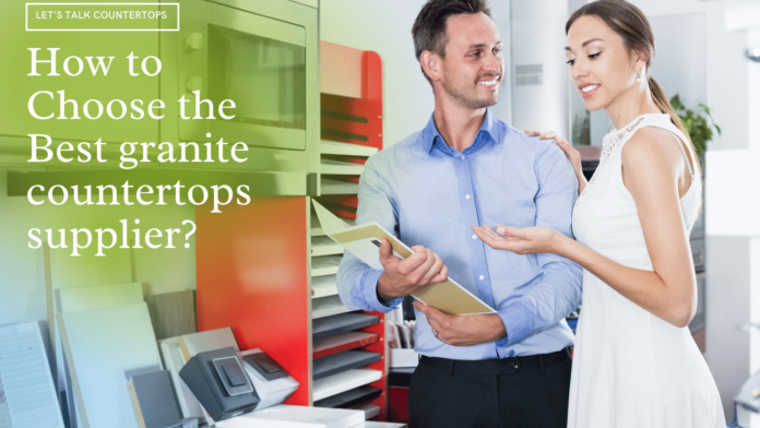 How to Choose the Best granite countertops supplier1