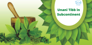 Unani Tibb in Subcontinent has ancient grounds