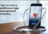 5 Tips to Hire a Healthcare App Development Company