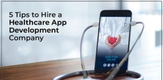 5 Tips to Hire a Healthcare App Development Company
