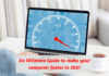 An Ultimate Guide to make your computer faster in 2021