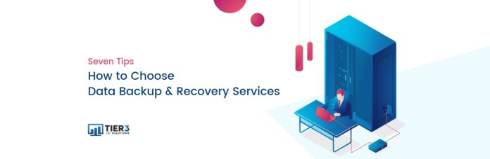 How to Choose Data Backup & Disaster Recovery Services- 7 tips