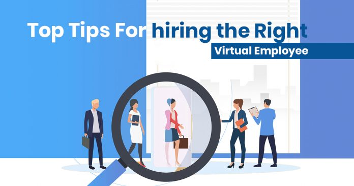 Top Tips for Hiring the Right Virtual Employees